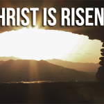 EASTER: Christ is Risen!