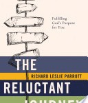 The Reluctant Journey: Fulfilling God's Purpose for You